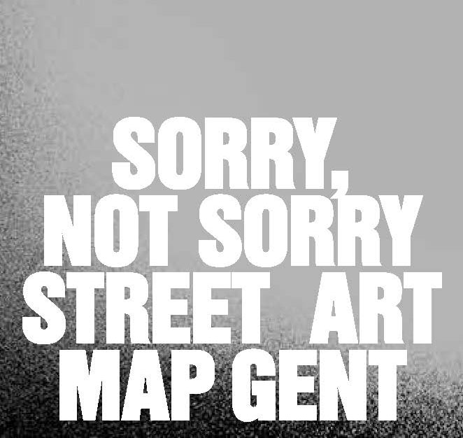 Sorry, Not Sorry Street Art plan Gent
